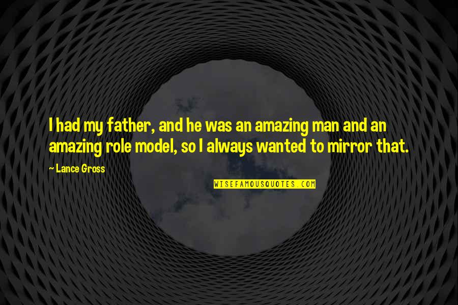 You're An Amazing Man Quotes By Lance Gross: I had my father, and he was an