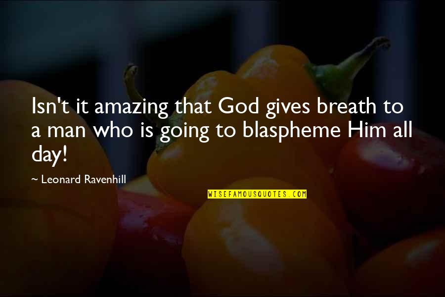 You're An Amazing Man Quotes By Leonard Ravenhill: Isn't it amazing that God gives breath to