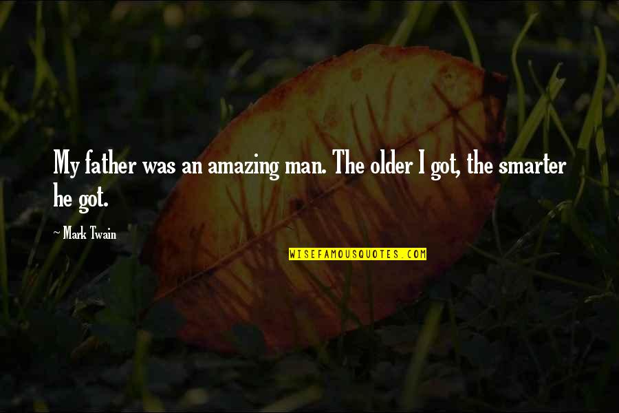 You're An Amazing Man Quotes By Mark Twain: My father was an amazing man. The older
