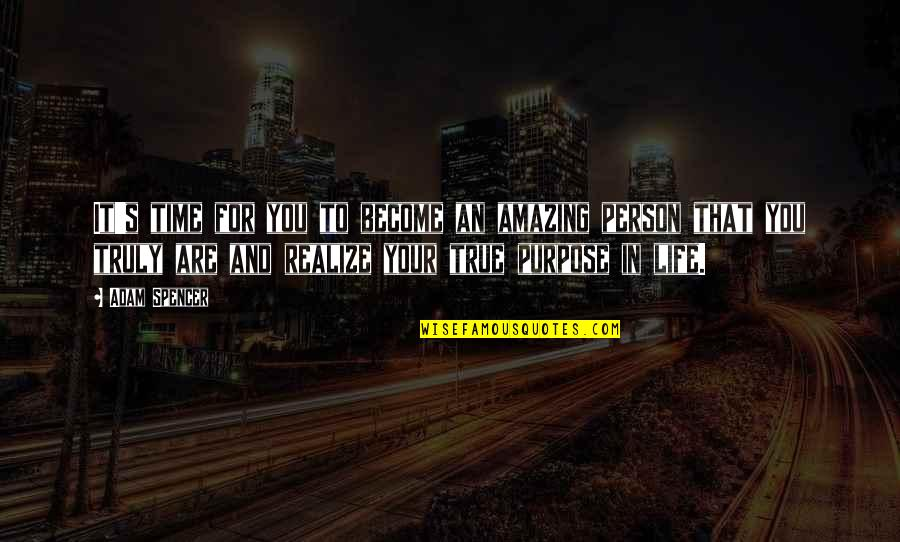 You're An Amazing Person Quotes By Adam Spencer: It's time for you to become an amazing