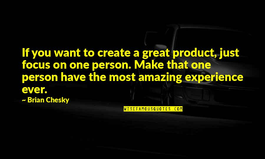 You're An Amazing Person Quotes By Brian Chesky: If you want to create a great product,