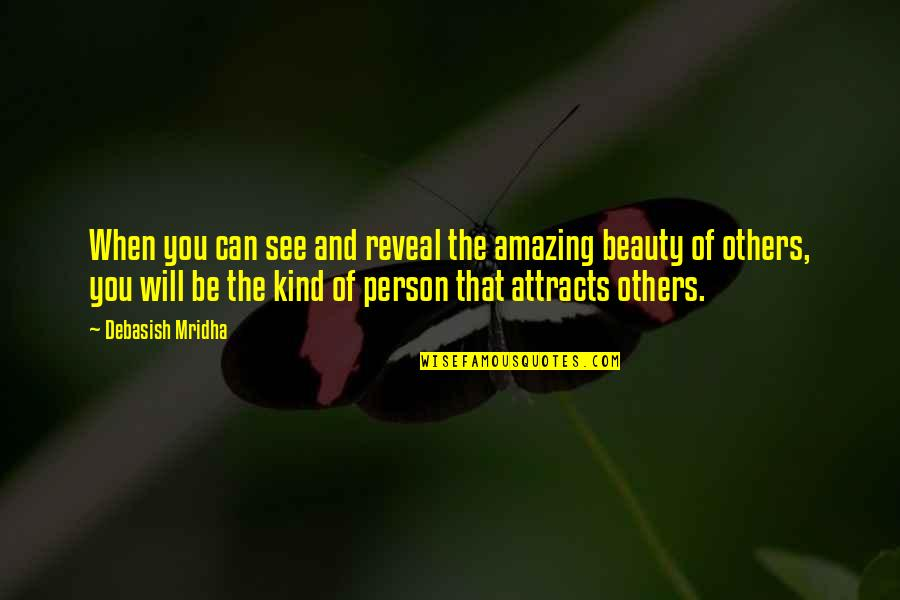 You're An Amazing Person Quotes By Debasish Mridha: When you can see and reveal the amazing