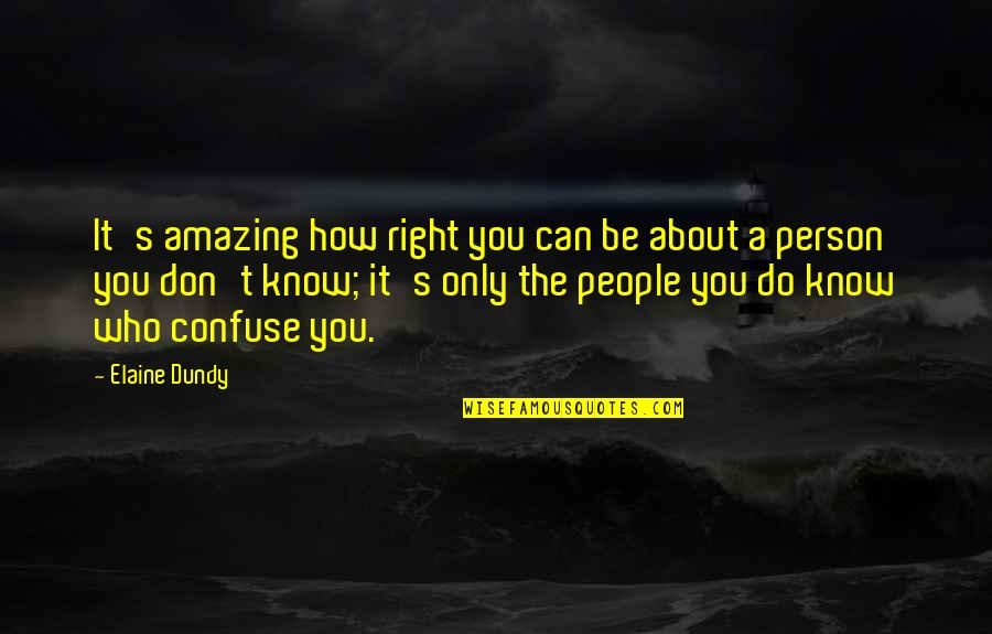 You're An Amazing Person Quotes By Elaine Dundy: It's amazing how right you can be about