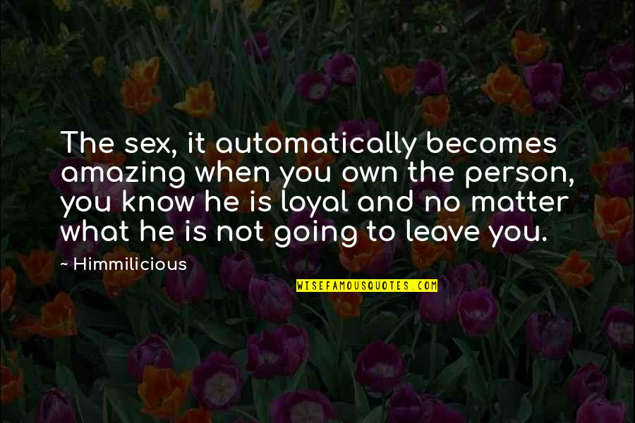 You're An Amazing Person Quotes By Himmilicious: The sex, it automatically becomes amazing when you