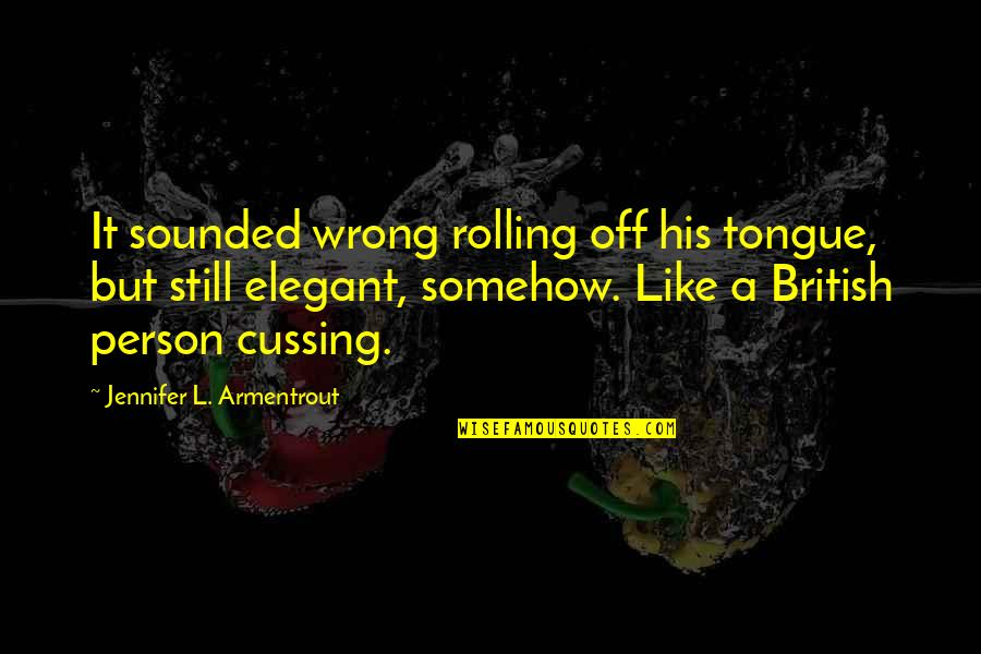 You're An Amazing Person Quotes By Jennifer L. Armentrout: It sounded wrong rolling off his tongue, but