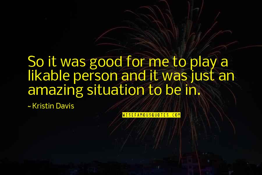 You're An Amazing Person Quotes By Kristin Davis: So it was good for me to play