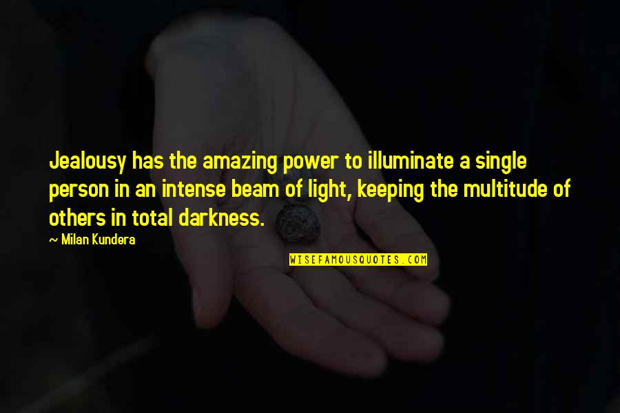 You're An Amazing Person Quotes By Milan Kundera: Jealousy has the amazing power to illuminate a