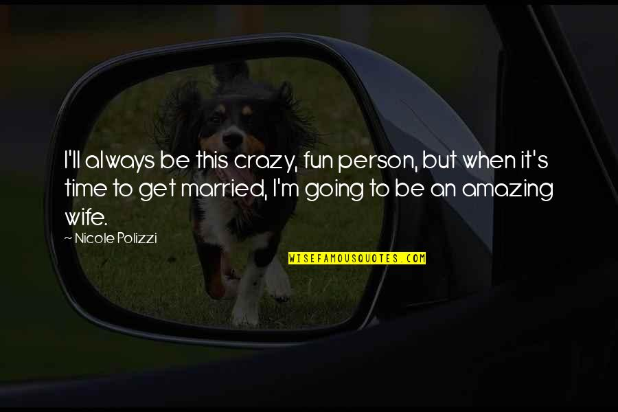 You're An Amazing Person Quotes By Nicole Polizzi: I'll always be this crazy, fun person, but