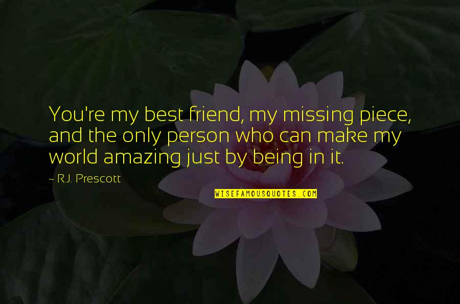 You're An Amazing Person Quotes By R.J. Prescott: You're my best friend, my missing piece, and