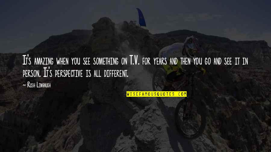 You're An Amazing Person Quotes By Rush Limbaugh: It's amazing when you see something on T.V.