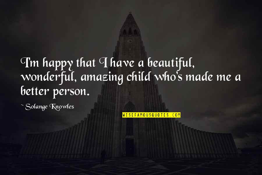 You're An Amazing Person Quotes By Solange Knowles: I'm happy that I have a beautiful, wonderful,