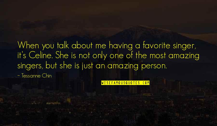 You're An Amazing Person Quotes By Tessanne Chin: When you talk about me having a favorite