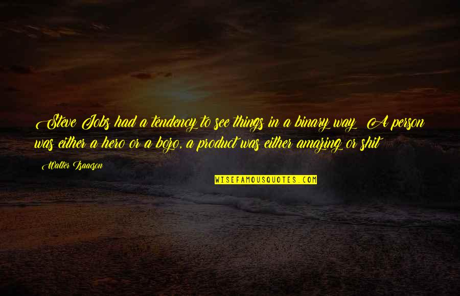 You're An Amazing Person Quotes By Walter Isaacson: Steve Jobs had a tendency to see things