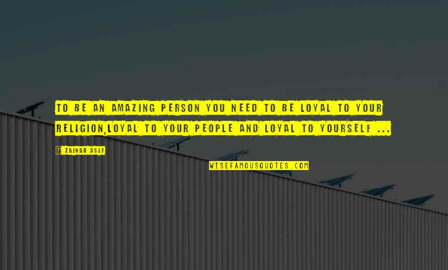 You're An Amazing Person Quotes By Zainab Asif: To be an amazing person you need to