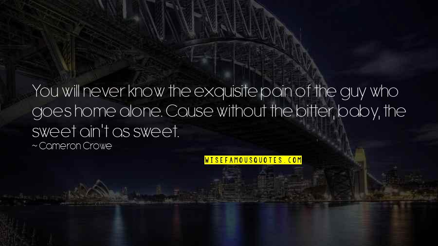 You're As Sweet As Quotes By Cameron Crowe: You will never know the exquisite pain of