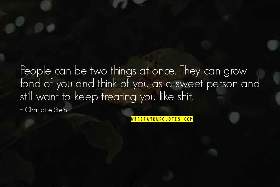 You're As Sweet As Quotes By Charlotte Stein: People can be two things at once. They
