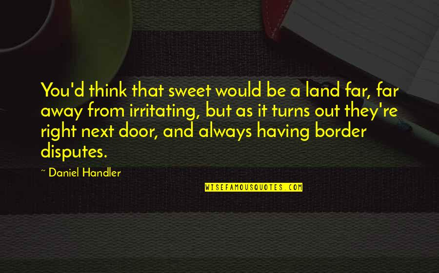 You're As Sweet As Quotes By Daniel Handler: You'd think that sweet would be a land