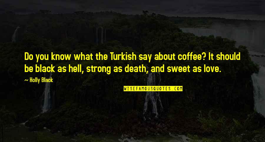 You're As Sweet As Quotes By Holly Black: Do you know what the Turkish say about