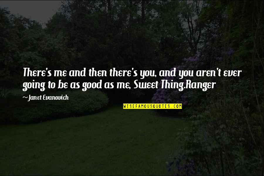 You're As Sweet As Quotes By Janet Evanovich: There's me and then there's you, and you