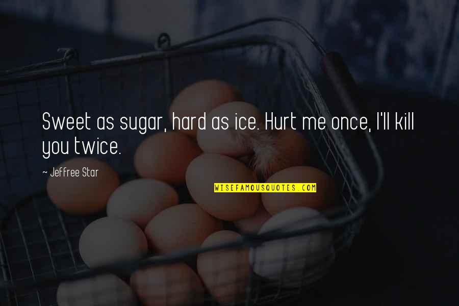 You're As Sweet As Quotes By Jeffree Star: Sweet as sugar, hard as ice. Hurt me