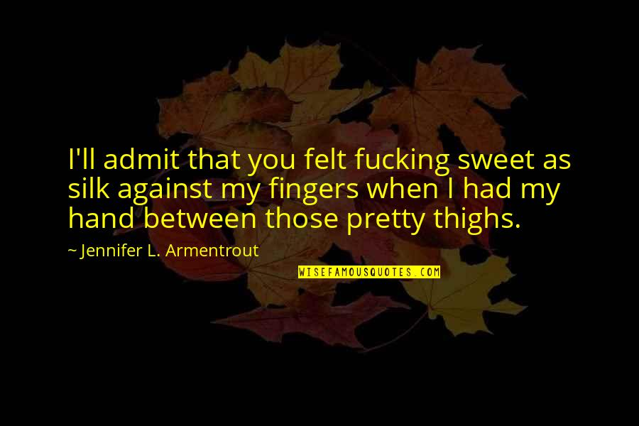 You're As Sweet As Quotes By Jennifer L. Armentrout: I'll admit that you felt fucking sweet as