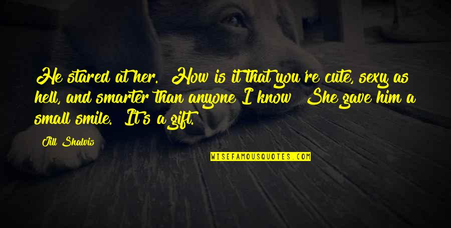 """You're As Sweet As Quotes By Jill Shalvis: He stared at her. """"How is it that"""