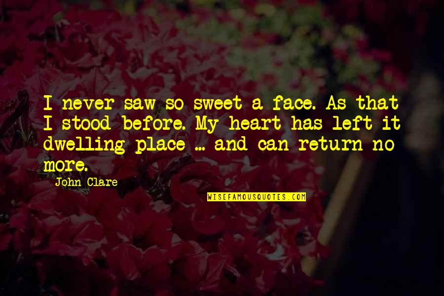 You're As Sweet As Quotes By John Clare: I never saw so sweet a face. As