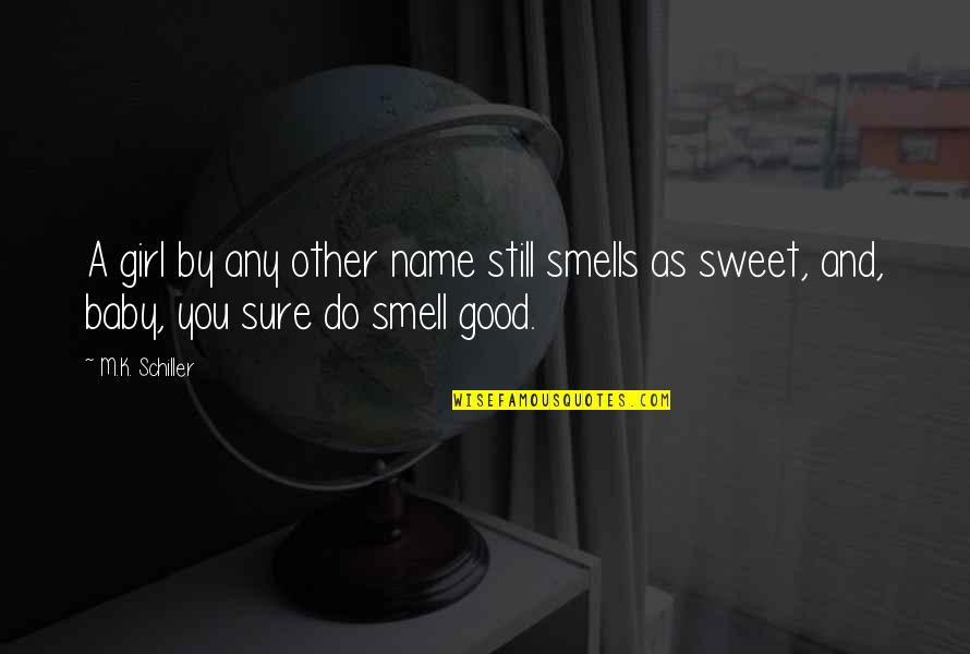 You're As Sweet As Quotes By M.K. Schiller: A girl by any other name still smells