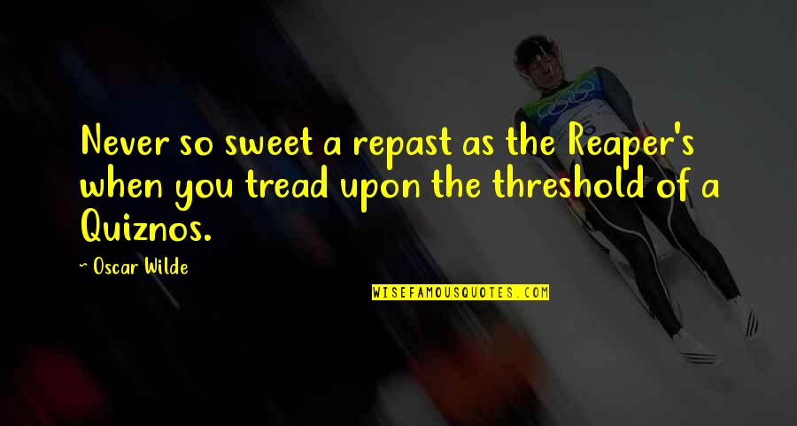 You're As Sweet As Quotes By Oscar Wilde: Never so sweet a repast as the Reaper's