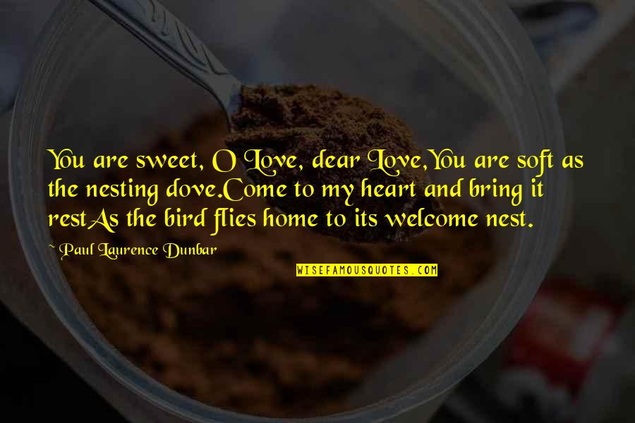 You're As Sweet As Quotes By Paul Laurence Dunbar: You are sweet, O Love, dear Love,You are