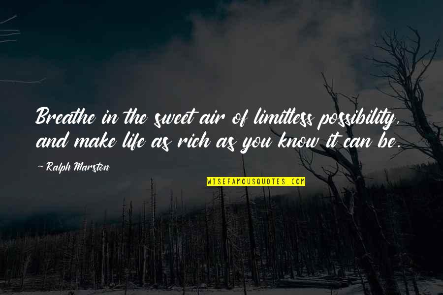 You're As Sweet As Quotes By Ralph Marston: Breathe in the sweet air of limitless possibility,
