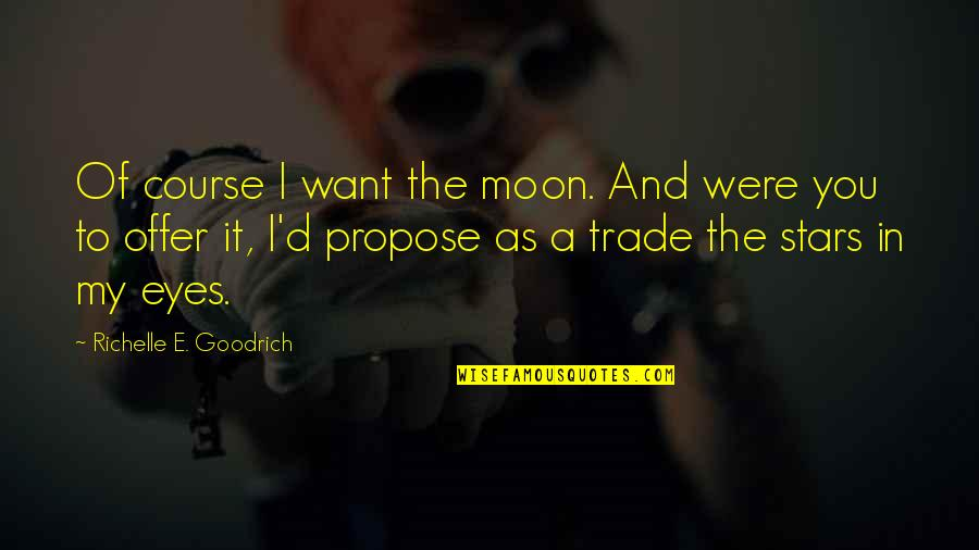 You're As Sweet As Quotes By Richelle E. Goodrich: Of course I want the moon. And were