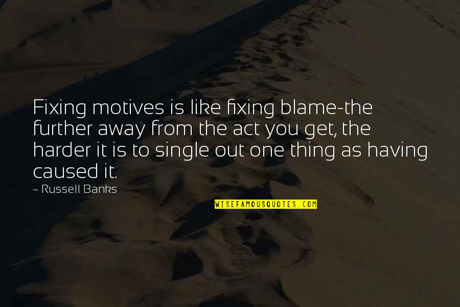 You're As Sweet As Quotes By Russell Banks: Fixing motives is like fixing blame-the further away