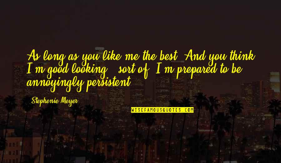 You're As Sweet As Quotes By Stephenie Meyer: As long as you like me the best.