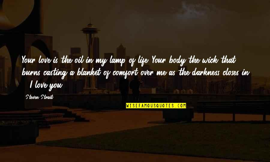 You're As Sweet As Quotes By Steven Strait: Your love is the oil in my lamp