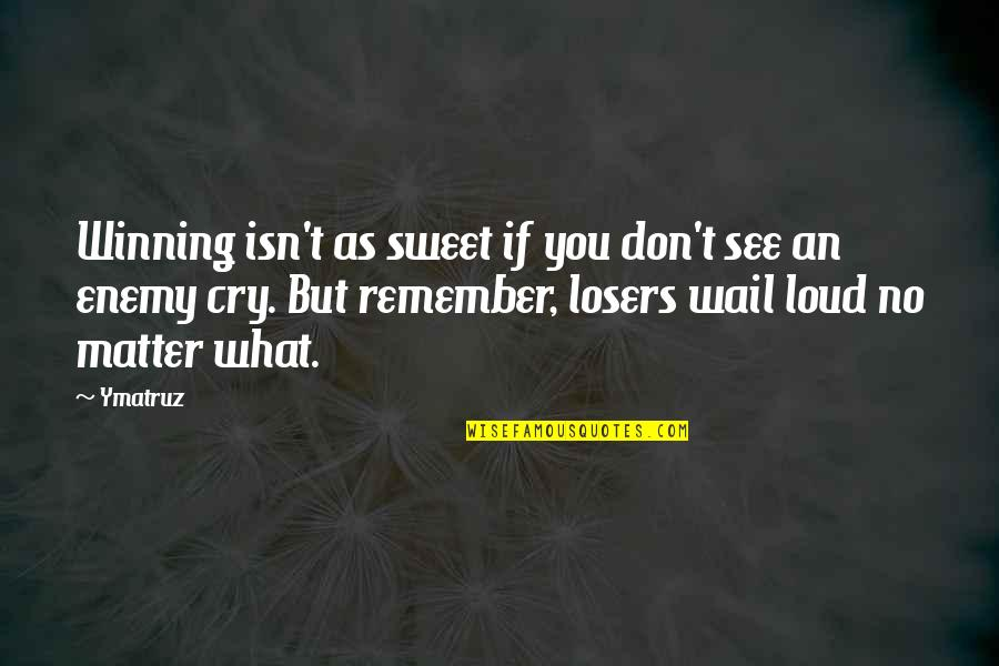 You're As Sweet As Quotes By Ymatruz: Winning isn't as sweet if you don't see