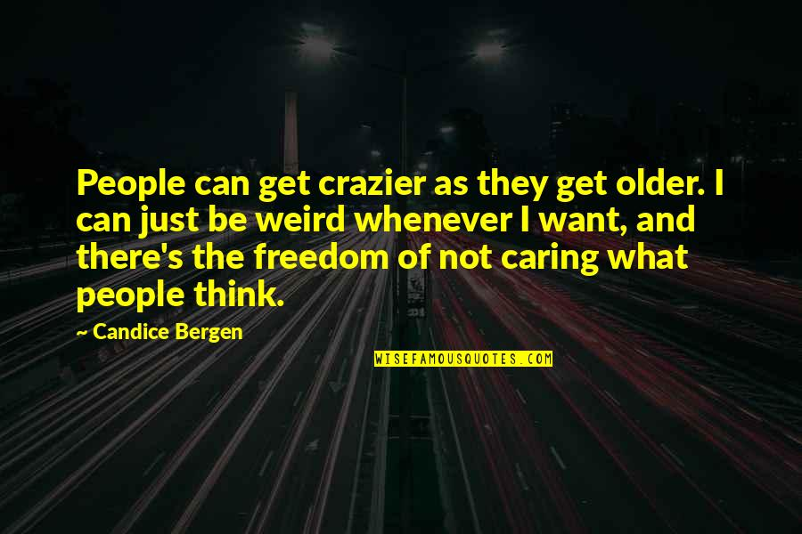 You're Crazier Than Quotes By Candice Bergen: People can get crazier as they get older.