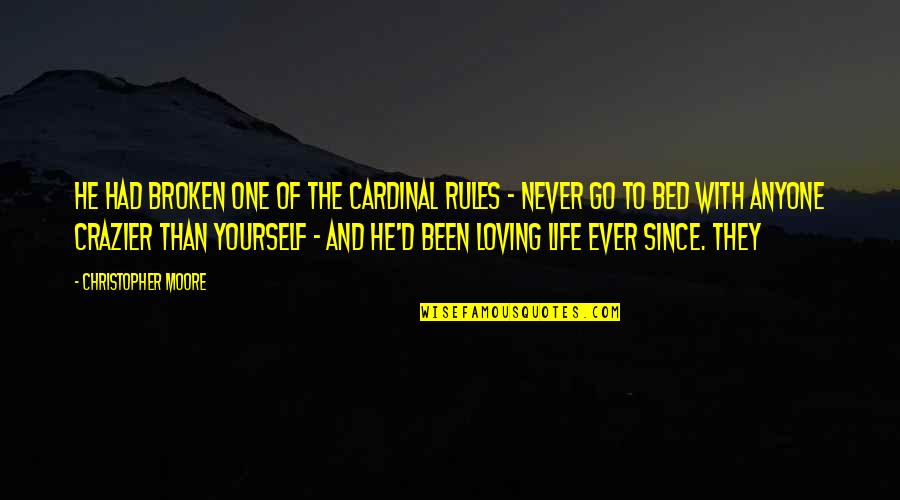 You're Crazier Than Quotes By Christopher Moore: He had broken one of the cardinal rules
