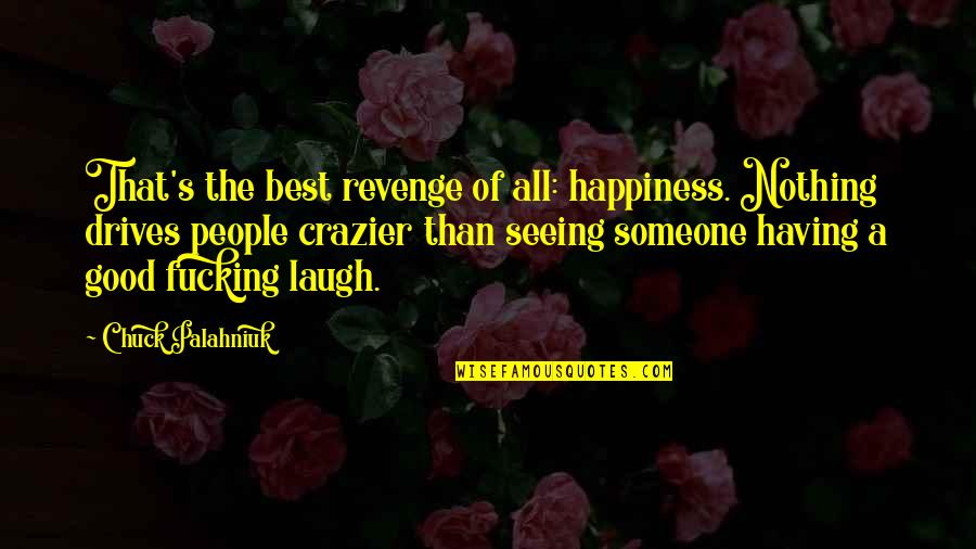 You're Crazier Than Quotes By Chuck Palahniuk: That's the best revenge of all: happiness. Nothing