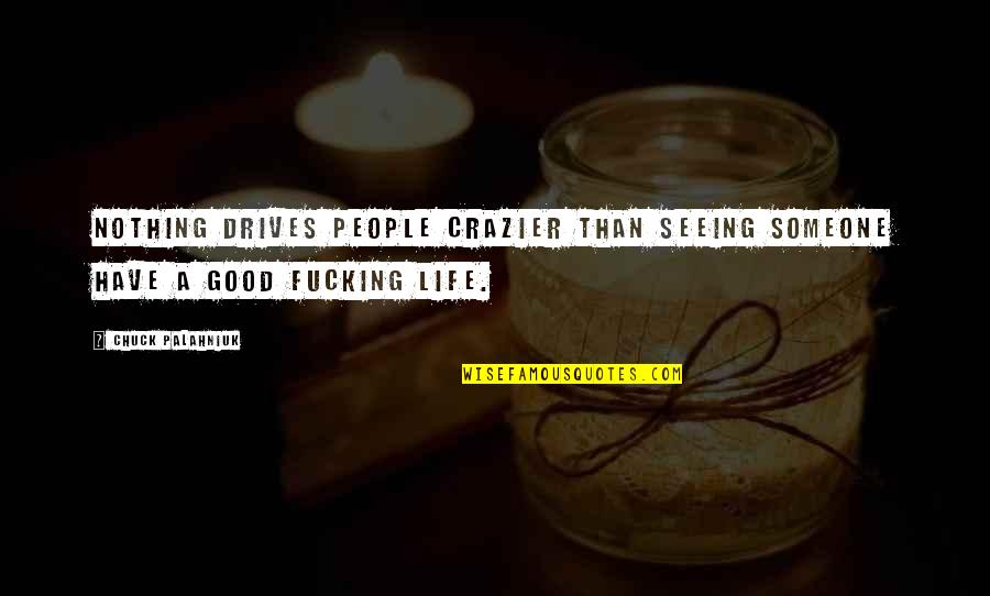 You're Crazier Than Quotes By Chuck Palahniuk: Nothing drives people crazier than seeing someone have