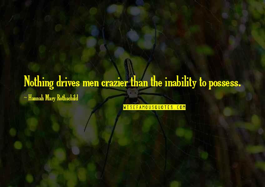 You're Crazier Than Quotes By Hannah Mary Rothschild: Nothing drives men crazier than the inability to