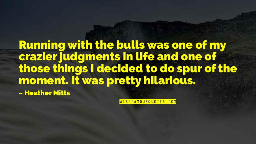You're Crazier Than Quotes By Heather Mitts: Running with the bulls was one of my