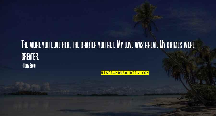 You're Crazier Than Quotes By Holly Black: The more you love her, the crazier you