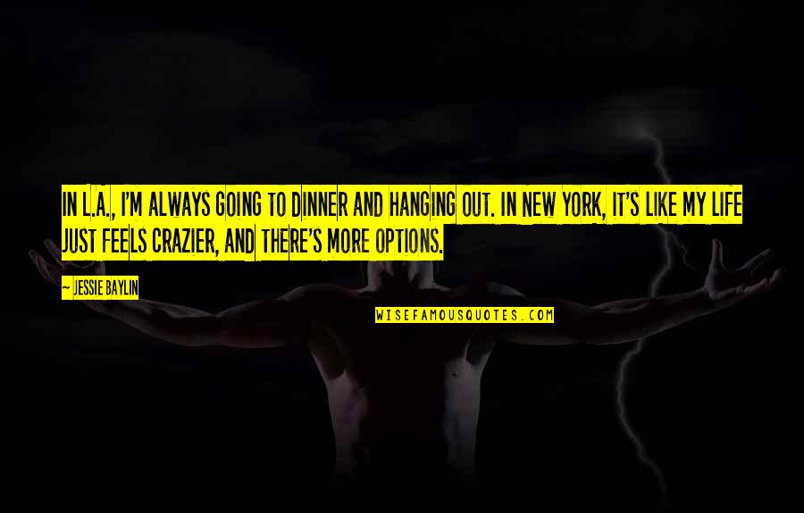 You're Crazier Than Quotes By Jessie Baylin: In L.A., I'm always going to dinner and
