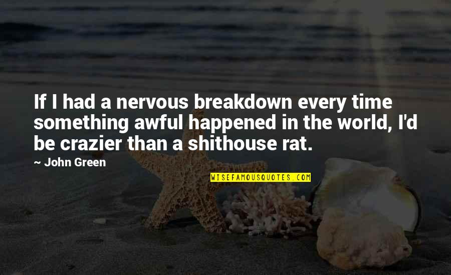 You're Crazier Than Quotes By John Green: If I had a nervous breakdown every time