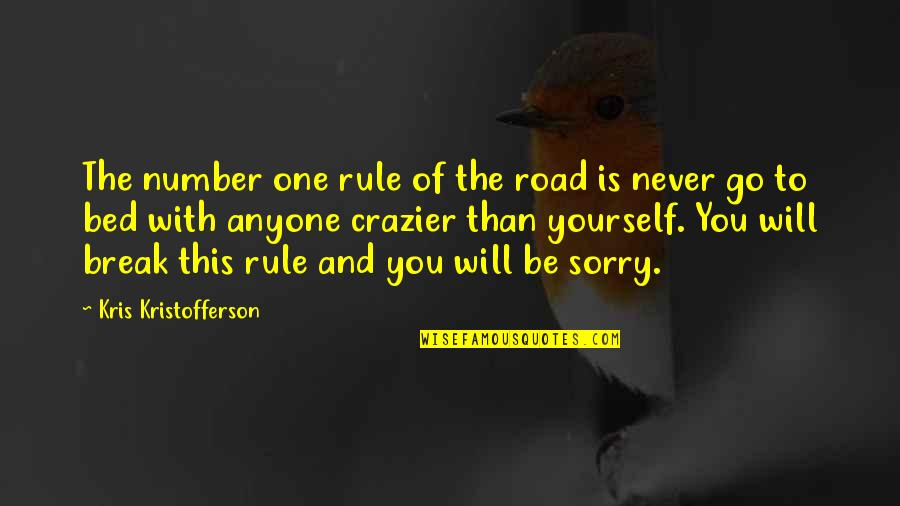 You're Crazier Than Quotes By Kris Kristofferson: The number one rule of the road is
