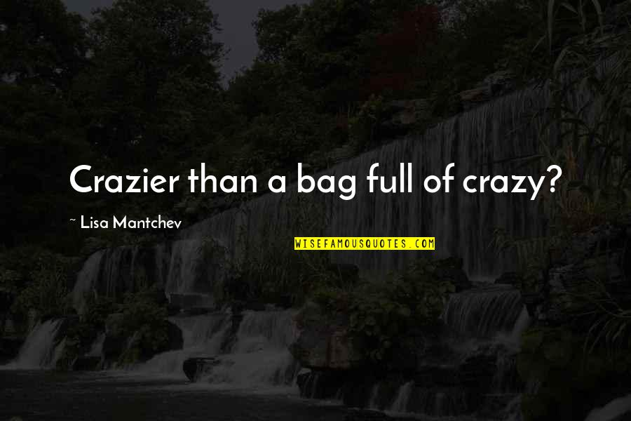 You're Crazier Than Quotes By Lisa Mantchev: Crazier than a bag full of crazy?