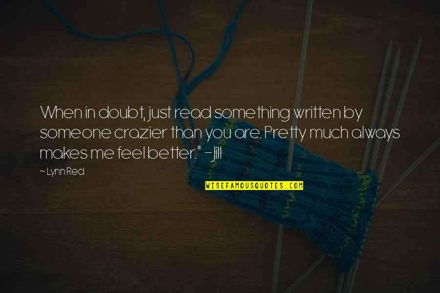 You're Crazier Than Quotes By Lynn Red: When in doubt, just read something written by