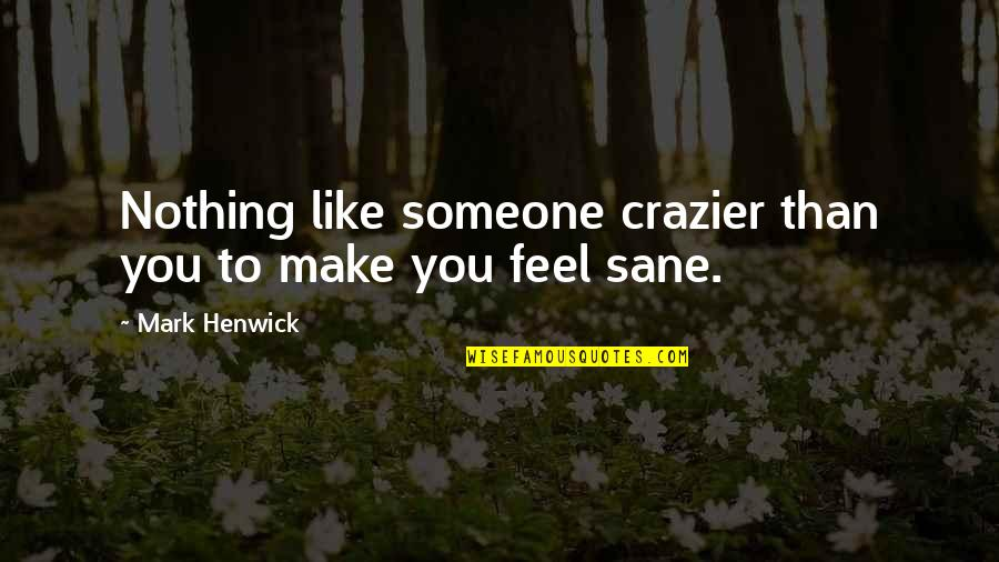 You're Crazier Than Quotes By Mark Henwick: Nothing like someone crazier than you to make