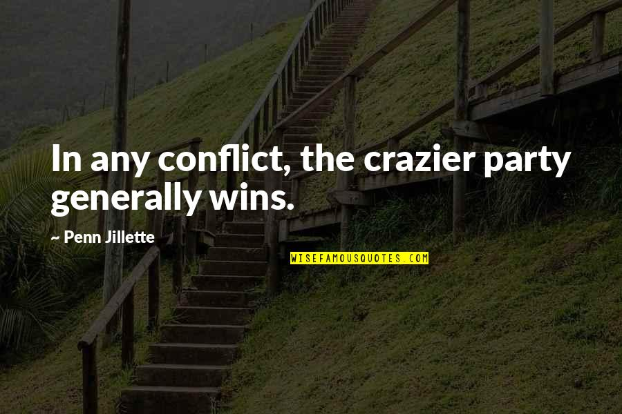 You're Crazier Than Quotes By Penn Jillette: In any conflict, the crazier party generally wins.